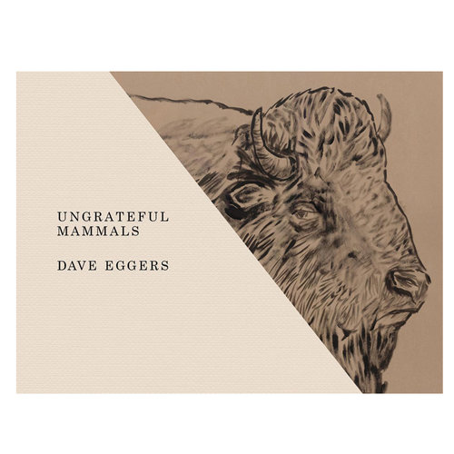 The cover of Ungrateful Mammals by Dave Eggers, a rectangle with a diagonal divide, the lower half beige with the title and author, the upper a darker shade with a pencil drawing of a bison.